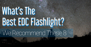 best edc flashlight we recommend these top 8